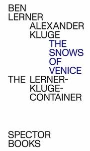 Alexander Kluge et Ben Lerner - The Snows of Venice.