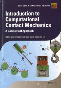 Alexander Konyukhov - Introduction to Computational Contact Mechanics: A Geometrical Approach - A Geometrical Approach.