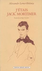 Alexander Lernet-Holenia - J'étais Jack Mortimer.