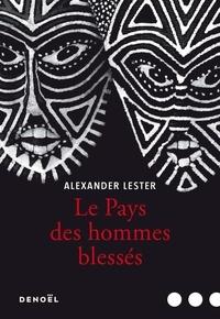 Alexander Lester - Le pays des hommes blessés.