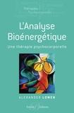 Alexander Lowen - L'analyse bioénergétique - Une thérapie psychocorporelle.