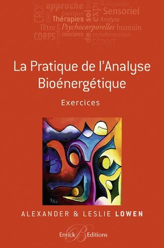 Alexander Lowen et Leslie Lowen - La pratique de l'analyse bioénergétique - Exercices.