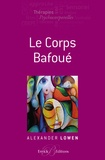 Alexander Lowen - Le corps bafoué.