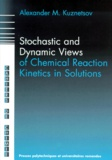 Alexander-M Kuznetsov - Stochastic and dynamic views of chemical reaction kinetics in solutions.