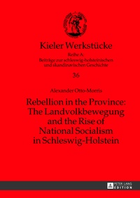 Alexander m. Otto-morris - Rebellion in the Province: The Landvolkbewegung and the Rise of National Socialism in Schleswig-Holstein.