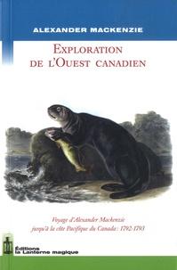 Alexander Mackenzie - Exploration de l'Ouest canadien - Voyage d'Alexander Mackenzie jusqu'à la côte Pacifique du Canada : 1792-1793.