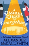 Alexander McCall Smith - A Distant View of Everything.
