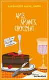 Alexander McCall Smith - Amis, Amants, Chocolat.