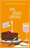 Alexander McCall Smith - Amis, amants, chocolat.