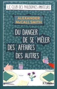 Alexander McCall Smith - Du danger de se mêler des affaires des autres.