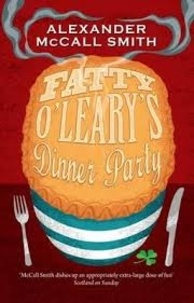 Alexander McCall Smith - Fatty O'Leary's Dinner Party.