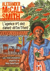 Alexander McCall Smith - L'agence n°1 des dames détectives - Mma Ramotswe détective ; Les larmes de la girafe ; Vague à l'âme au Botswana.