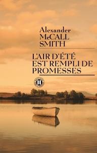 Alexander McCall Smith - L'air d'été est rempli de promesses.