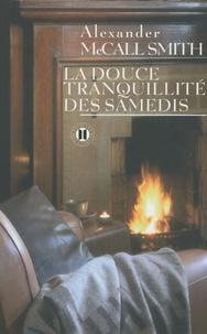Alexander McCall Smith - La douce tranquillité des samedis.