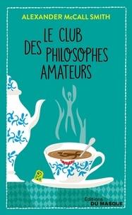 Alexander McCall Smith - Le club des philosophes amateurs.
