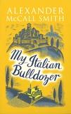 Alexander McCall Smith - My Italian Bulldozer.