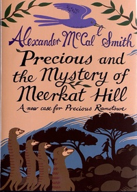 Alexander McCall Smith - Precious and the Mystery of Meerkat Hill - A New Case for Precious Ramotwse.