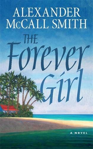 Alexander McCall Smith - The Forever Girl.