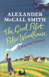 Alexander McCall Smith - The Good Pilot Peter Woodhouse.