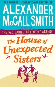 Alexander McCall Smith - The house of unexpected sisters.