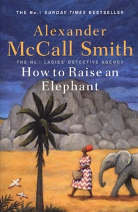 Alexander McCall Smith - The Number One Ladies' Detective Agency  : How to raise an elephant.