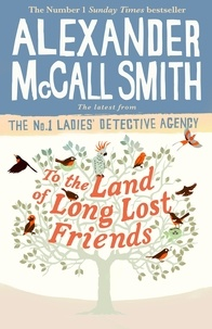 Alexander McCall Smith - The Number One Ladies' Detective Agency  : To the Land of Long Lost Friends.