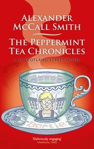 Alexander McCall Smith - The Peppermint Tea Chronicles - Escape to a world of warmth and wit.