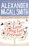 Alexander McCall Smith - To the Land of Long Lost Friends.