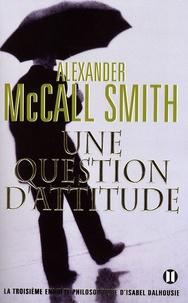 Alexander McCall Smith - Une question d'attitude.