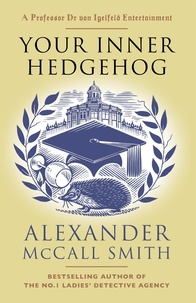 Alexander McCall Smith - Your Inner Hedgehog - A Professor Dr von Igelfeld Entertainment.