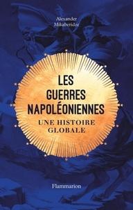 Alexander Mikaberidze - Les guerres napoléoniennes - Une histoire globale.