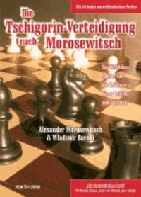 Alexander Morosewitsch et Wladimir Barski - Die Tschigorin-Verteidigung nach Morosewitsch - Moro über die Eröffnung, die er beliebt gemacht hat.