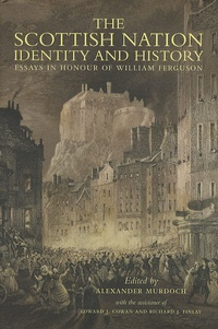 Alexander Murdoch - The Scottish Nation : Identity and History - Essays in Honour of William Ferguson.
