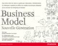 Alexander Osterwalder et Yves Pigneur - Business Model nouvelle génération - Un guide pour visionnaires, révolutionnaires et challengers.