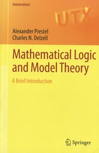 Alexander Prestel et Charles-N Delzell - Mathematical Logics and Model Theory - A Brief Introduction.