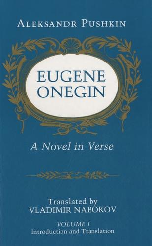 Alexander Pushkin - Eugene Onegin - Volume 1 : Introduction and Translation.
