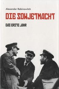 Alexander Rabinowitch - Die Sowjetmacht - Das Erste Jahr.
