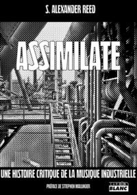 Alexander Reed - Assimilate - Une histoire critique de la musique industrielle.