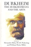 Alexander Riley et W-S-F Pickering - Durkheim, the Durkheimians, and the Arts.