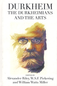 Alexander Riley et W-S-F Pickering - Durkheim, the Durkheimians, and the Arts.