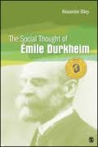 Alexander Riley - The Social Thought of Emile Durkheim.