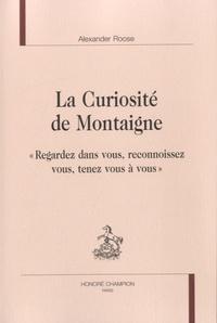 """Alexander Roose - La curiosité de Montaigne - """"Regardez dans vous, reconnoissez vous, tenez vous à vous""""."""