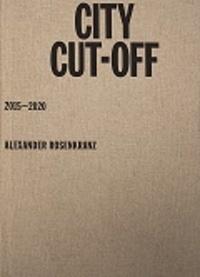 Alexander Rosenkranz - City cut off - 2015 - 2020.