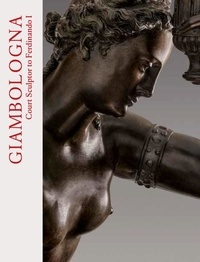 Alexander Rudigier et Blanca Truyols - Giambologna - Court Sculptor to Ferdinando I.