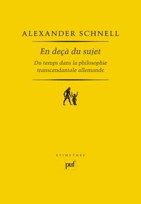 Alexander Schnell - En deçà du sujet - Du temps dans la philosophie transcendantale allemande.