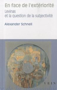 Alexander Schnell - En face de l'extériorité - Levinas et la question de la subjectivité.
