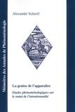 Alexander Schnell - La genèse de l'apparaitre - Etudes phénoménologiques sur le statut de l'intentionnalité.