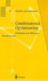 Alexander Schrijver - Combinatorial Optimization - Coffret en 3 volumes : Tome 1, Paths, Flows, Matchings ; Tome 2, Matroids, Treesj, Stable Sets ; Tome 3, Disjoint Paths, Hypergraphs. Polyhedra and Efficiency.