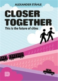 Alexander Stahle - Closer together this is the future of cities.
