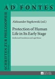 Alexander Stepkowski - Protection of Human Life in Its Early Stage - Intellectual Foundations and Legal Means.